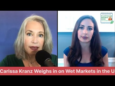 The Plantbased Business Hour Legal Eagle Carissa Kranz Weighs in on Wet Market